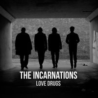 Love Drugs — The Incarnations