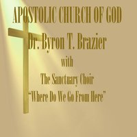 Where Do We Go from Here? — Dr. Byron T. Brazier, The Sanctuary Choir, Jun Mhoon