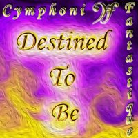 Destined to Be — Cymphoni Fantastique