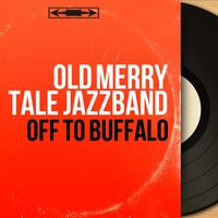 Off to Buffalo — Old Merry Tale Jazzband
