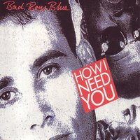 How I Need You — Bad Boys Blue