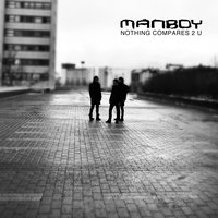 Nothing Compares 2 U — Manboy