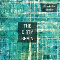 The Dirty Brain — Kikeakathe Punisher