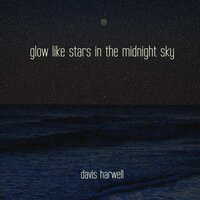 Glow Like Stars in the Midnight Sky — Davis Harwell