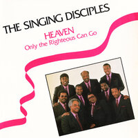 Heaven (Only The Righteous Can Go) — The Singing Disciples