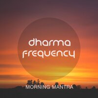 Morning Mantra — Dharma Frequency