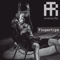 Fingertips — Anatoly Rip