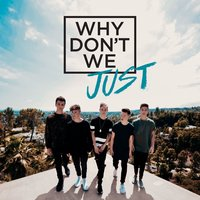 Why Don't We Just — Why Don't We