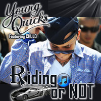 Riding or Not — Young Quicks, Chulo