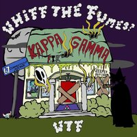 W.T.F. (Whiff the Fumes) — Kappa gamma