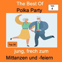 Top 30: The Best Of Polka Party - Jung, frech zum Mittanzen und -feiern, Vol. 4 — сборник