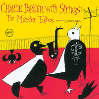 Charlie Parker With Strings: Complete Master Takes — Charlie Parker