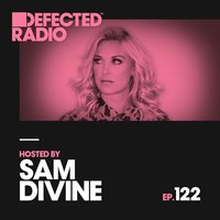 Defected Radio Episode 122 (hosted by Sam Divine) — Defected Radio