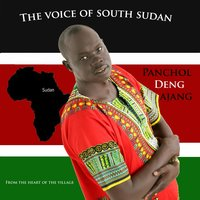 The Voice from South Sudan — Panchol Deng Ajang Luk