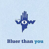 Bluer Than You — The Vow