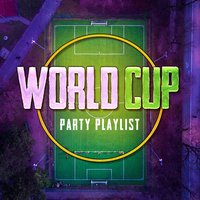 World Cup Party Playlist — Dance Hits 2014, Party Hit Kings, Pop Tracks