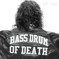 Rip This — Bass Drum Of Death