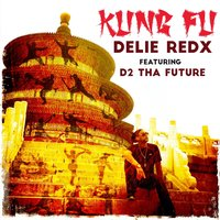 Kung Fu — Delie RedX, D2 Tha Future