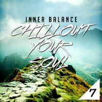 Inner Balance: Chillout Your Soul 7 — сборник