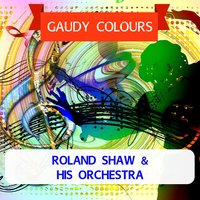 Gaudy Colours — Roland Shaw & His Orchestra
