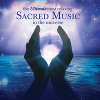 The Ultimate Most Relaxing Sacred Music in the Universe — сборник