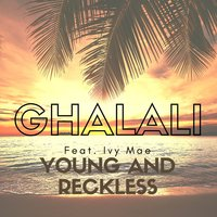 Young and Reckless — Ivy Mae, Ghalali