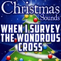 When I Survey the Wondrous Cross (Intro) — Christmas Sounds