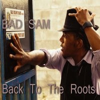 Back to the roots — Bad Sam