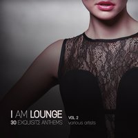 I Am Lounge (30 Exquisite Anthems), Vol. 2 — сборник