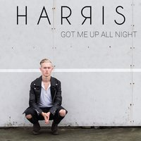 Got Me Up All Night — Harris