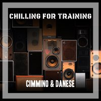 Chilling For Training — Cimmino & Danese