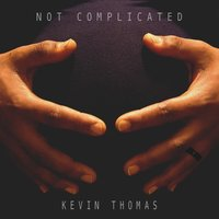 Not Complicated — Kevin Thomas