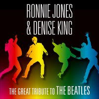 The Great Tribute to the Beatles — Denise King, Ronnie Jones