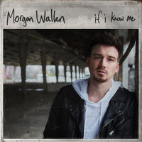 If I Know Me — Morgan Wallen