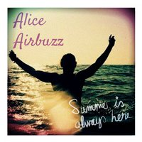 Summer Is Always Here — Alice Airbuzz