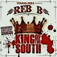 Young Rebz Presents: King of the South — Reb B
