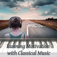 Running Motivation with Classical Music – Body Workout with Classical Music, Speed and Strength with Classics, Morning Run, Classical Music for Running — Running Music Trainer