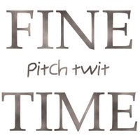 Fine Time — Pitch Twit