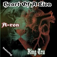 Heart of a Lion — A-Ron, A-ron feat. King Tru