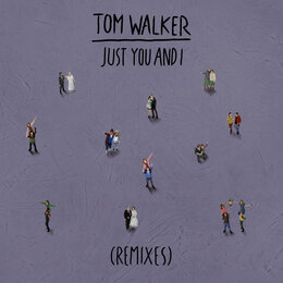 Just You and I — Tom Walker