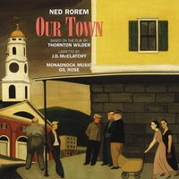 Ned Rorem: Our Town — Ned Rorem, Gil Rose, Monadnock Music