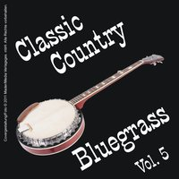 Classic Country - Bluegrass Vol. 5 — сборник