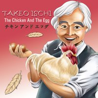 The Chicken and the Egg — Takeo Ischi