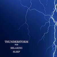 Thunderstorm for Relaxing Sleep — Thunderstorm Sleep, Thunderstorms & Nature Sounds
