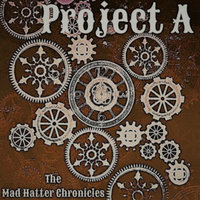 The Mad Hatter Chronicles — Project A