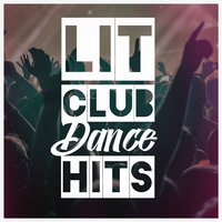 Lit Club Dance Hits — Ibiza Dance Party, Dance Hits 2014, Ultimate Dance Hits