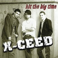Hit the Big Time — X-Ceed