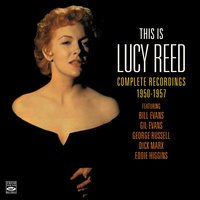 This Is Lucy Reed. Complete Recordings 1950-1957 — Bill Evans, George Russell, Gil Evans, Eddie Higgins, Lucy Reed, Dick Mark
