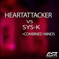 Combined Minds — Heartattacker vs Sys-K, Heartattacker vs Sys-K, Heartattacker & Sys-K