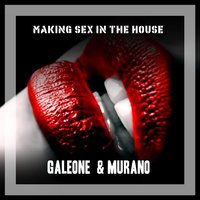 Making Sex In The House — Galeone & Murano